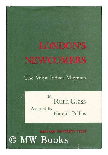 London's Newcomers: The West Indian Migrants: Glass, Ruth