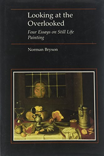 9780674539051: Looking at the Overlooked: Four Essays on Still Life Painting