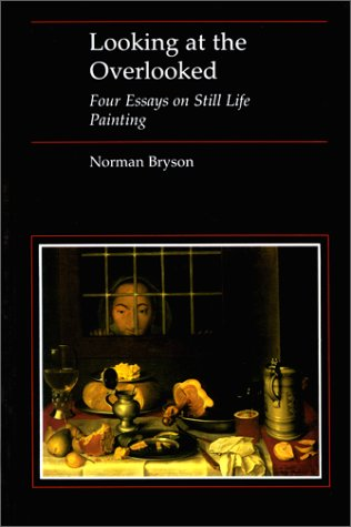 9780674539068: Looking at the Overlooked: Four Essays on Still Life Painting