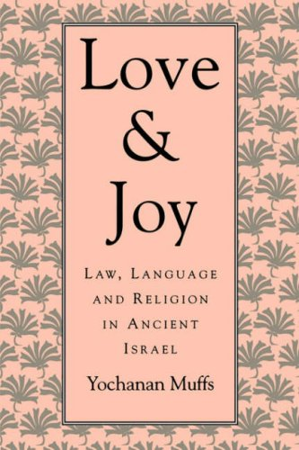 Love and Joy: Law, Language, and Religion in Ancient Israel (Jewish Theological Seminary of America...