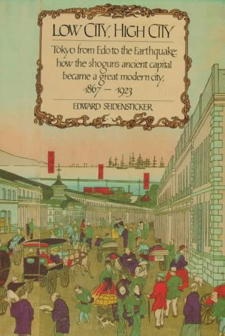 9780674539396: Low City, High City: Tokyo from Edo to the Earthquake: how the shogun's ancient capital became a great modern city, 1867-1923
