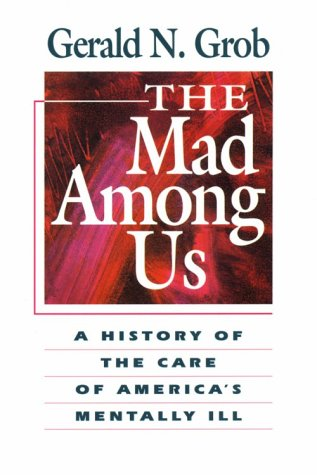 9780674541122: The Mad Among Us: A History of the Care of America's Mentally Ill
