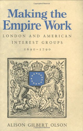 9780674543188: Making the Empire Work: London and American Interest Groups, 1690–1790