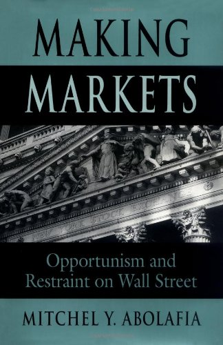 9780674543249: Making Markets: Opportunism and Restraint on Wall Street