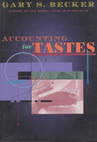 Accounting for Tastes Becker, Gary S.: Becker, Gary S.