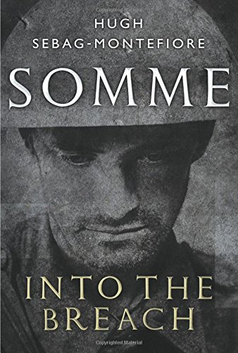 Somme: Into the Breach (Hardcover): Hugh Sebag-Montefiore
