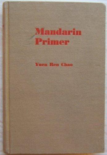 Mandarin Primer: An Intensive Course in Spoken: Chao, Yuen Ren