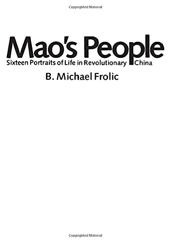 Mao's People: Sixteen Portraits of Life in Revolutionary China: Frolic, B. Michael