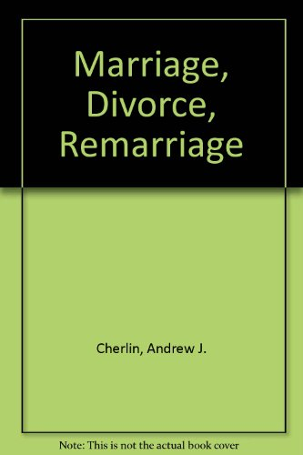 9780674550810: Marriage, Divorce, Remarriage: First edition (Social Trends in the United States)