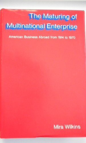 9780674554757: The Maturing of Multinational Enterprise: American Business Abroad from 1914 to 1970