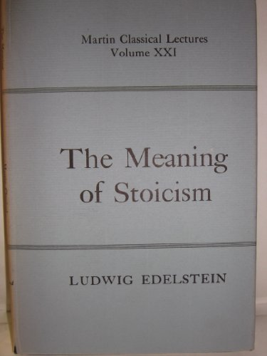 The Meaning of Stoicism (Martin Classical Lectures.: Ludwig Edelstein
