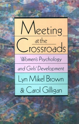 Meeting at the Crossroads: Women's Psychology and: Lyn Mikel Brown,