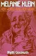 Melanie Klein: Her World and Her Work - Grosskurth, Phyllis