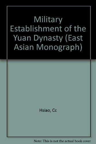 The Military Establishment of the Yuan Dynasty: Hsiao, Ch'i-Ch'ing