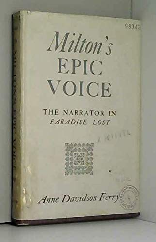 Milton's Epic Voice: The Narrator in Paradise: Anne Davidson Ferry