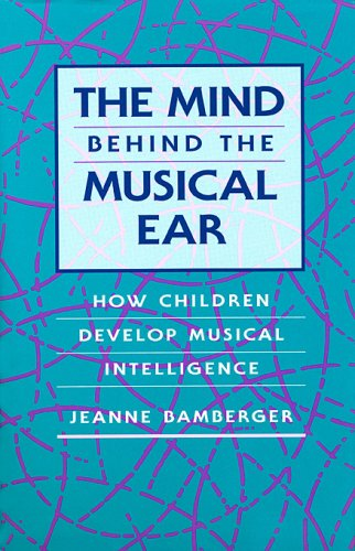 9780674576070: The Mind Behind the Musical Ear: How Children Develop Musical Intelligence