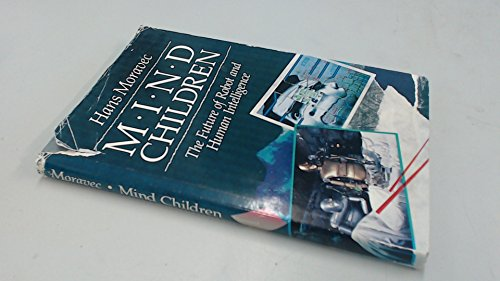 9780674576162: Mind Children: Future of Robot and Human Intelligence