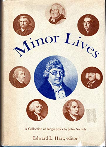MINOR LIVES: A Collection of Biographies Annotated and with an Introduction on John Nichols and the...