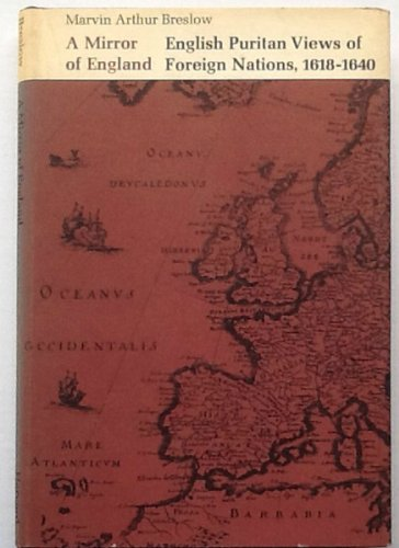 A Mirror of England: English Puritan Views of Foreign Nations, 1618-1640 (Harvard Historical ...