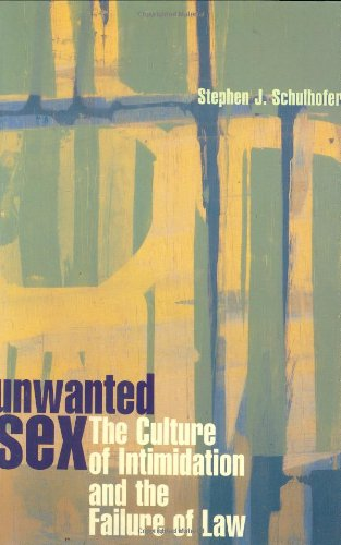 Unwanted Sex: The Culture of Intimidation and: Stephen J. Schulhofer,