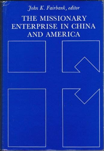 9780674576551: The Missionary Enterprise in China and America (Harvard Studies in American-East Asian Relations)