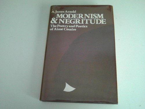 9780674580572: Modernism and Negritude: The Poetry and Poetics of Aime Cesaire