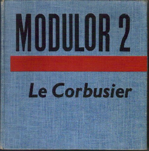 9780674581012: Modulor 2, 1955 (Let the User Speak Next): Continuation of 'The Modulor,' 1948