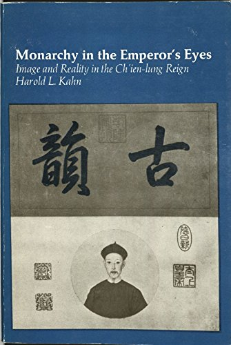 Monarchy in the Emperor's Eyes: Image and Reality in the Ch'ien-lung Reign: Kahn, Harold ...