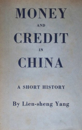 Money and Credit in China: A Short History (Harvard-Yenching Institute Monograph): Yang, Lien-sheng