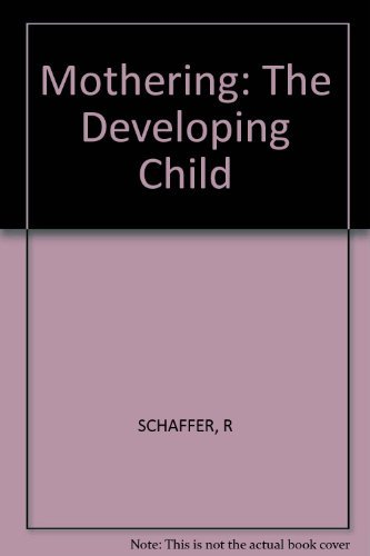 Mothering (The Developing Child): Schaffer, Rudolph