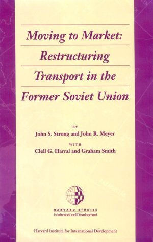Moving to Market: Restructuring Transport in the Former Soviet Union (Harvard Studies in International Development) (0674588142) by John Strong; John R. Meyer