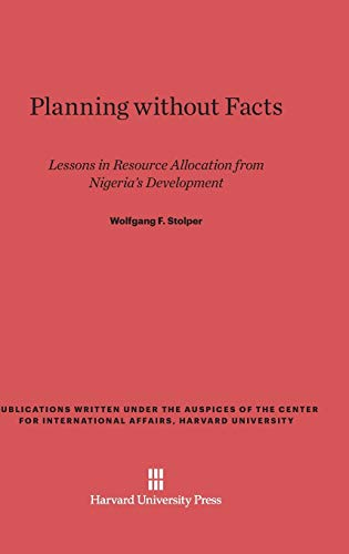9780674594197: Planning Without Facts: Lessons in Resource Allocation from Nigeria's Development, with an Input-Output Analysis of the Nigerian Economy, 1959