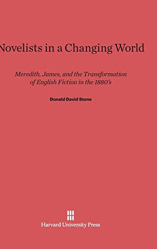 9780674594258: Novelists in a Changing World: Meredith, James, and the Transformation of English Fiction in the 1880's