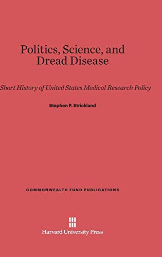 9780674594883: Politics, Science, and Dread Disease: A Short History of United States Medical Research Policy (Commonwealth Fund Publications)