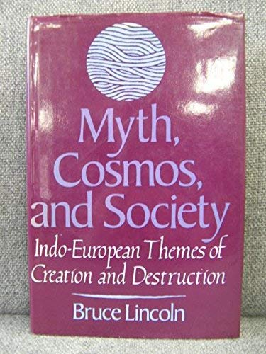 9780674597754: Myth, Cosmos, and Society: Indo-European Themes of Creation and Destruction