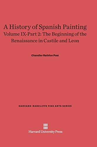 9780674599734: A History of Spanish Painting, Volume IX-Part 2, The Beginning of the Renaissance in Castile and Leon (Harvard-Radcliffe Fine Arts)