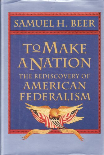 9780674602120: To make a nation: The rediscovery of American federalism