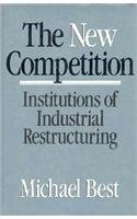 The New Competition: Institutions of Industrial Restructuring: Best, Michael