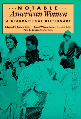 Notable American Women, 1607-1950: A Biographical Dictionary. THREE VOLUMES (Volumes 1-3) - Editor-Edward T. James; Editor-Janet Wilson James; Editor-Paul Boyer
