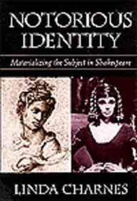 Notorious Identity: Materializing the Subject in Shakespeare: Charnes, Linda