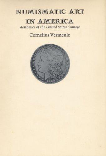 NUMISMATIC ART IN AMERICA. Aesthetics Of The United States Coinage.: Vermeule, Cornelius.