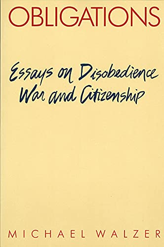Obligations: Essays on Disobedience, War, and Citizenship: Michael Walzer