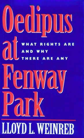 Oedipus at Fenway Park: What Rights are and Why There are Any (Hardback): Lloyd L. Weinreb