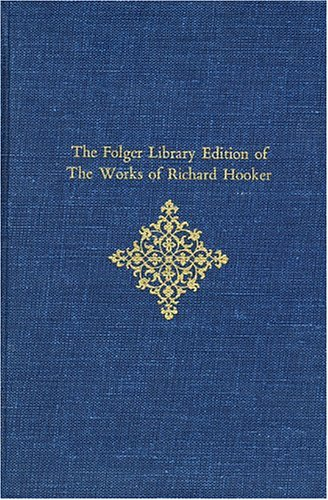 The Folger Library Edition of the Works of Richard Hooker: Of the Laws of Ecclesiastical Polity: ...