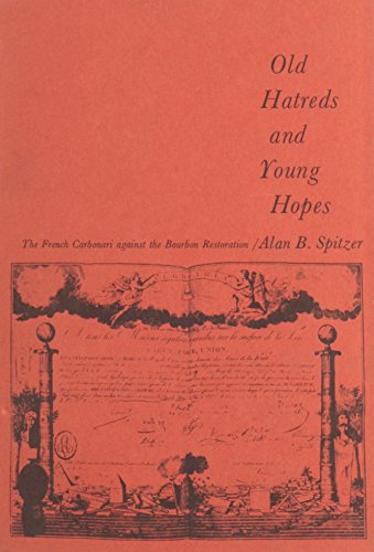 Old Hatreds and Young Hopes: The French Carbonari Against the Bourbon Restoration: Spitzer, Alan B.