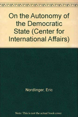 9780674634077: On the Autonomy of the Democratic State (Center for International Affairs)
