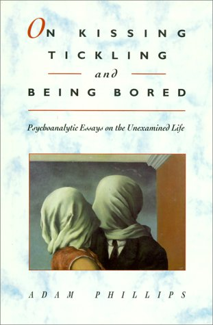 9780674634626: On Kissing, Tickling, and Being Bored: Psychoanalytic Essays on the Unexamined Life