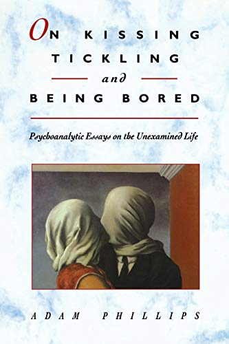 9780674634633: On Kissing, Tickling, and Being Bored: Psychoanalytic Essays on the Unexamined Life