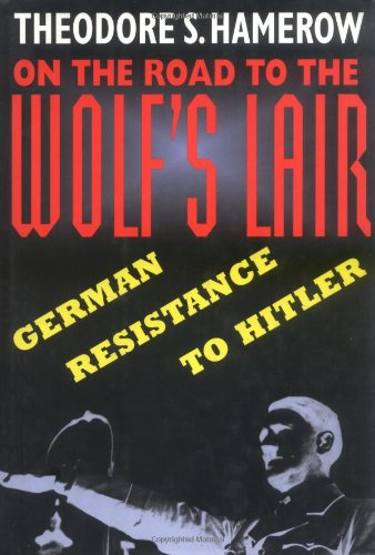 9780674636804: On the Road to the Wolf's Lair: German Resistance to Hitler