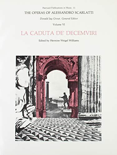 The Operas of Alessandro Scarlatti, Volume VI: La Caduta dé Decemviri (Harvard Publications ...